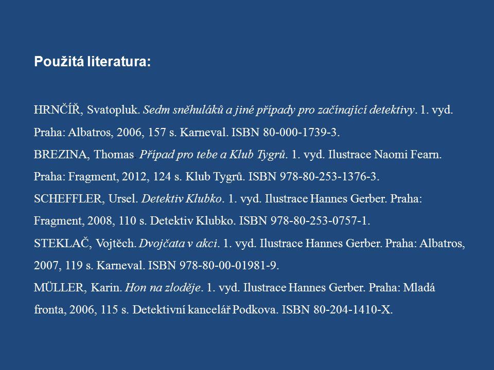 Použitá literatura: HRNČÍŘ, Svatopluk. Sedm sněhuláků a jiné případy pro začínající detektivy. 1. vyd. Praha: Albatros, 2006, 157 s. Karneval. ISBN 80