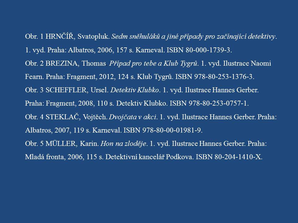 Obr. 1 HRNČÍŘ, Svatopluk. Sedm sněhuláků a jiné případy pro začínající detektivy. 1. vyd. Praha: Albatros, 2006, 157 s. Karneval. ISBN 80-000-1739-3.
