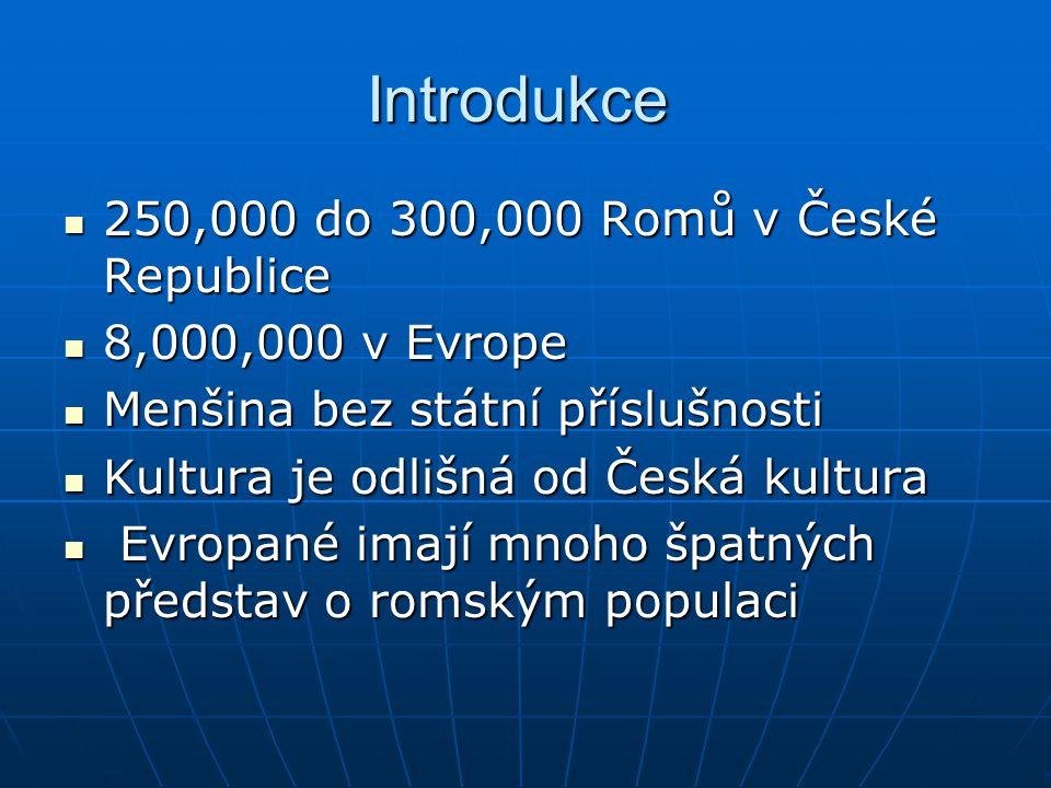 Introdukce 250,000 do 300,000 Romů v České Republice 250,000 do 300,000 Romů v České Republice 8,000,000 v Evrope 8,000,000 v Evrope Menšina bez státn