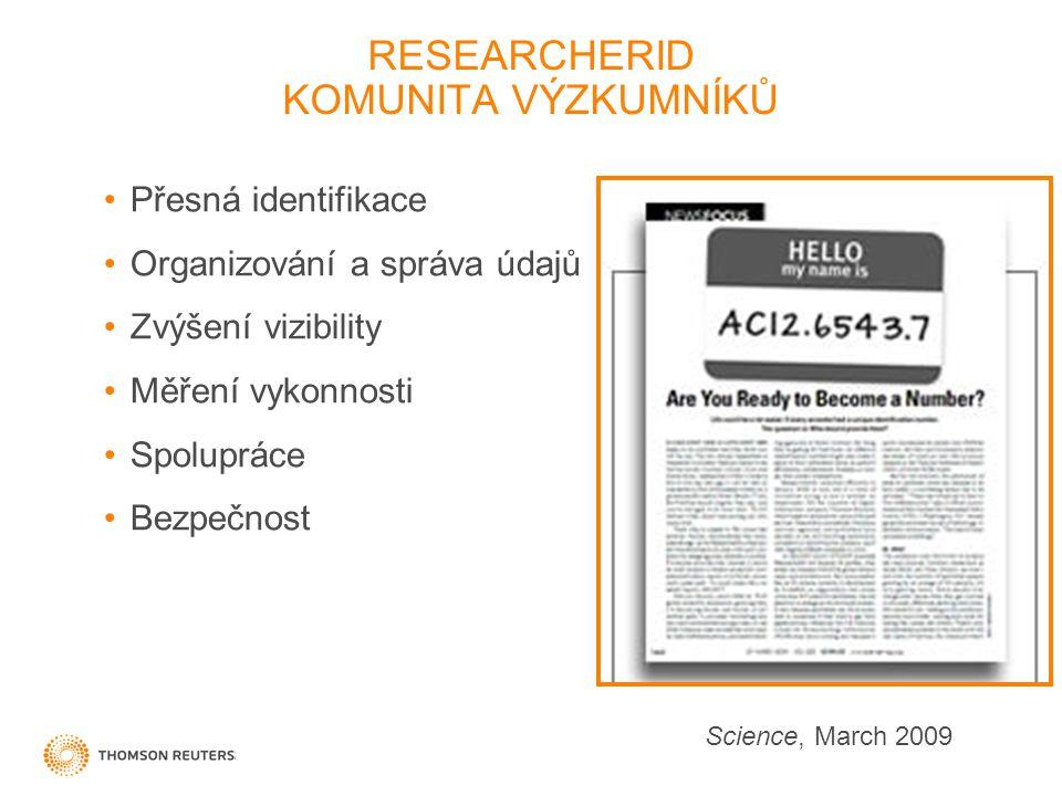 RESEARCHERID KOMUNITA VÝZKUMNÍKŮ Přesná identifikace Organizování a správa údajů Zvýšení vizibility Měření vykonnosti Spolupráce Bezpečnost Science, March 2009