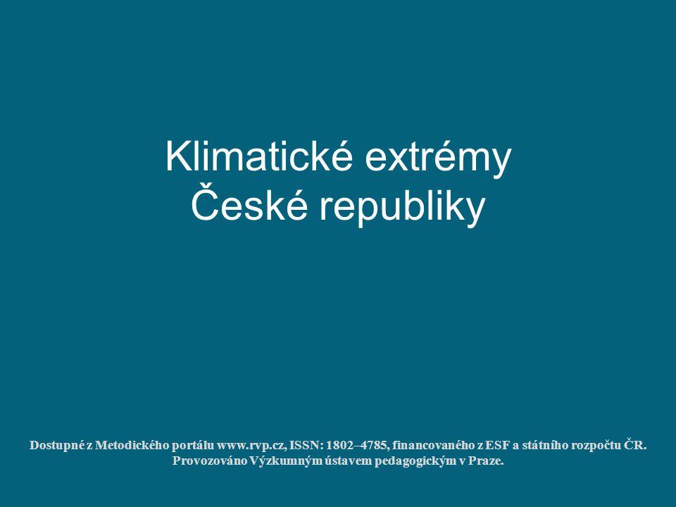 Klimatické extrémy České republiky Dostupné z Metodického portálu www.rvp.cz, ISSN: 1802–4785, financovaného z ESF a státního rozpočtu ČR. Provozováno