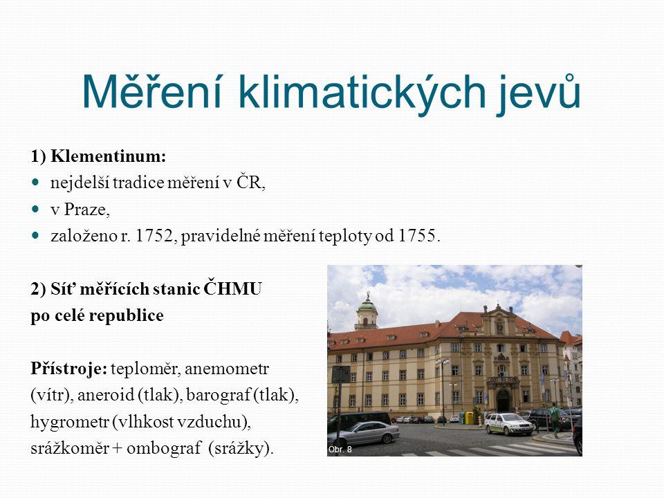 Měření klimatických jevů 1) Klementinum: nejdelší tradice měření v ČR, v Praze, založeno r. 1752, pravidelné měření teploty od 1755. 2) Síť měřících s