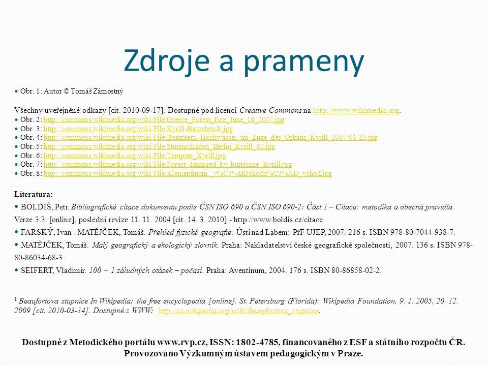 Zdroje a prameny Obr. 1: Autor © Tomáš Zámostný Všechny uveřejněné odkazy [cit. 2010-09-17]. Dostupné pod licencí Creative Commons na http://www.wikim