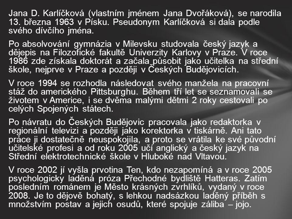 Jana D. Karlíčková (vlastním jménem Jana Dvořáková), se narodila 13.