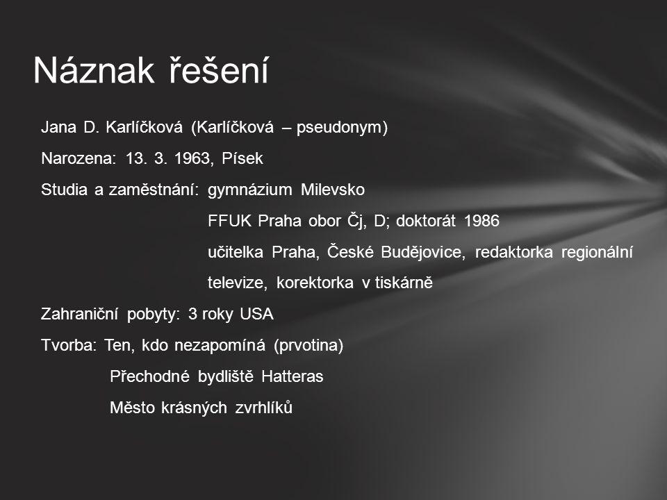 Jana D. Karlíčková (Karlíčková – pseudonym) Narozena: 13.
