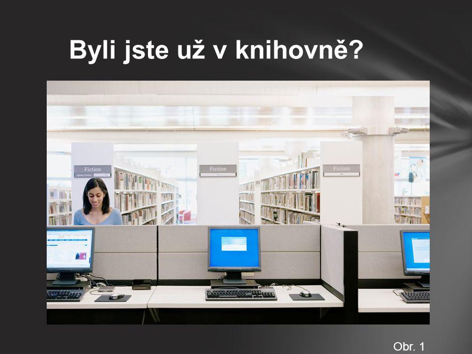 Byli jste už v knihovně Obr. 1