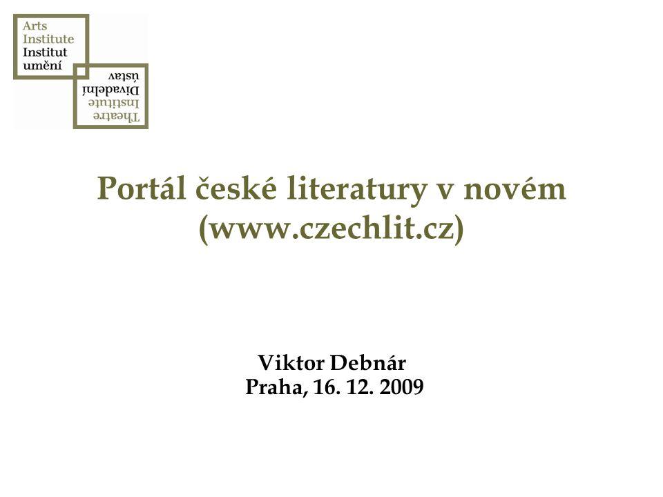 Portál české literatury v novém (www.czechlit.cz) Viktor Debnár Praha, 16. 12. 2009