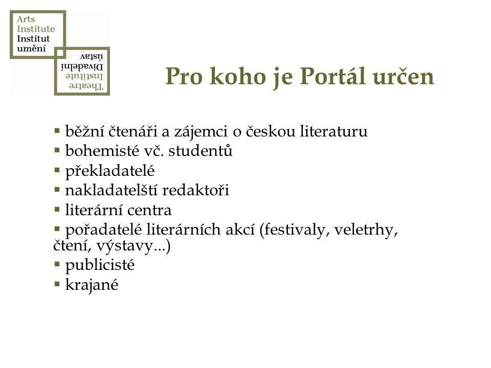 Pro koho je Portál určen  běžní čtenáři a zájemci o českou literaturu  bohemisté vč. studentů  překladatelé  nakladatelští redaktoři  literární c