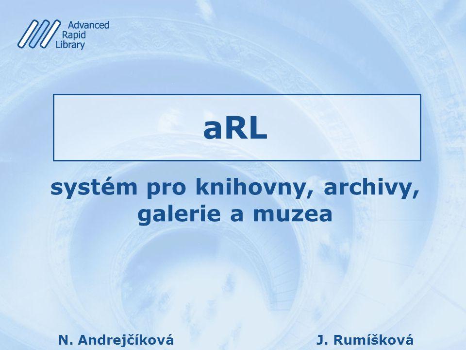 aRL systém pro knihovny, archivy, galerie a muzea N. AndrejčíkováJ. Rumíšková