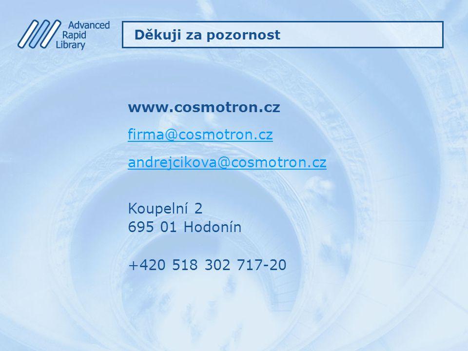 www.cosmotron.cz firma@cosmotron.cz andrejcikova@cosmotron.cz Koupelní 2 695 01 Hodonín +420 518 302 717-20 Děkuji za pozornost