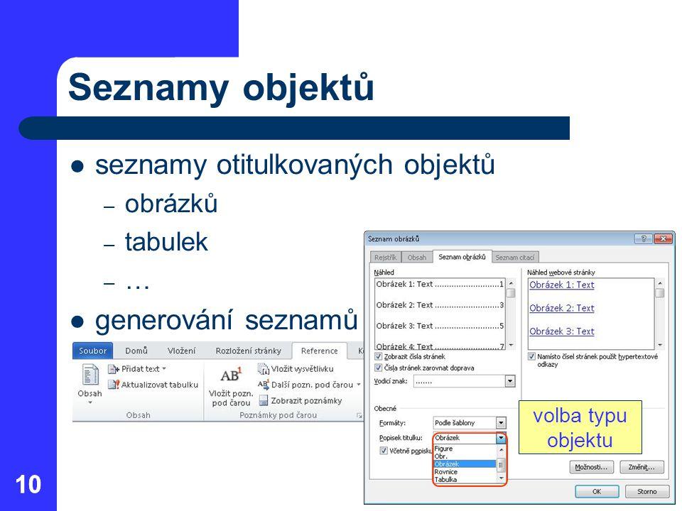 10 Seznamy objektů seznamy otitulkovaných objektů – obrázků – tabulek –…–… generování seznamů volba typu objektu
