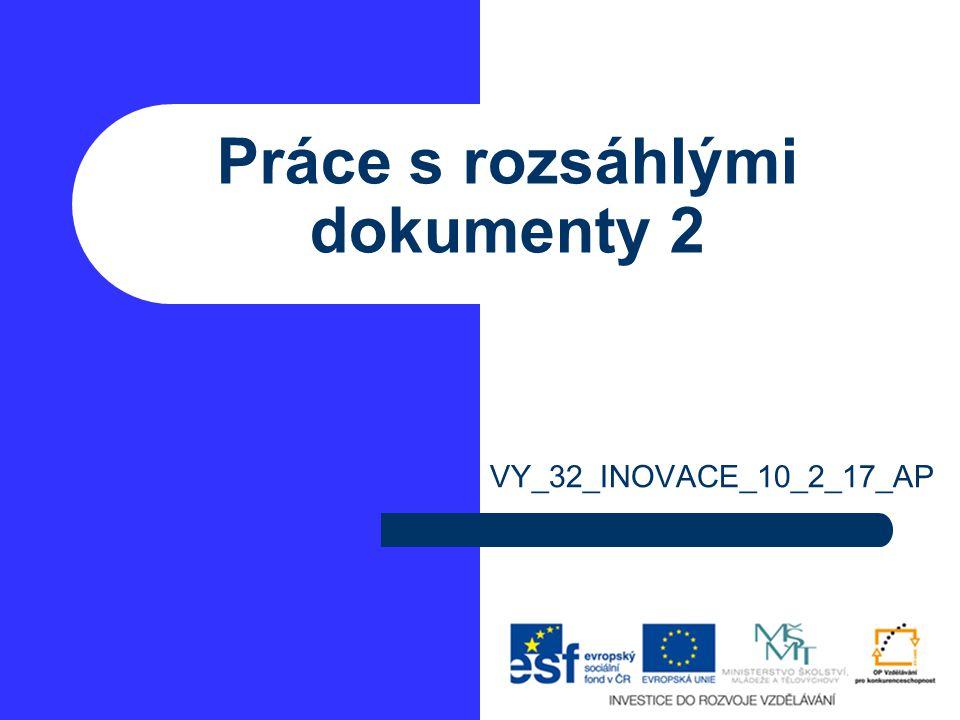 Práce s rozsáhlými dokumenty 2 VY_32_INOVACE_10_2_17_AP
