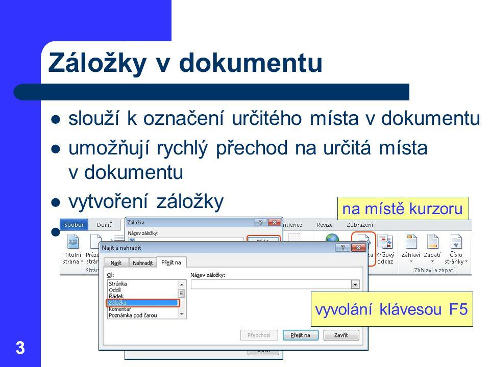 33 Záložky v dokumentu slouží k označení určitého místa v dokumentu umožňují rychlý přechod na určitá místa v dokumentu vytvoření záložky přechod na z