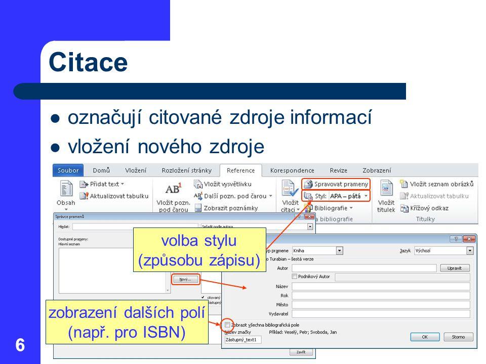 6 Citace označují citované zdroje informací vložení nového zdroje 6 volba stylu (způsobu zápisu) zobrazení dalších polí (např. pro ISBN)