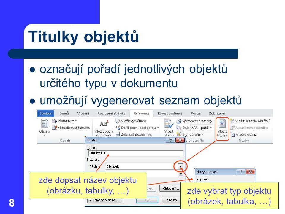 88 Titulky objektů označují pořadí jednotlivých objektů určitého typu v dokumentu umožňují vygenerovat seznam objektů zde dopsat název objektu (obrázk