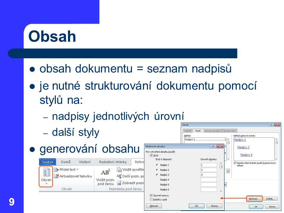 99 Obsah obsah dokumentu = seznam nadpisů je nutné strukturování dokumentu pomocí stylů na: – nadpisy jednotlivých úrovní – další styly generování obs