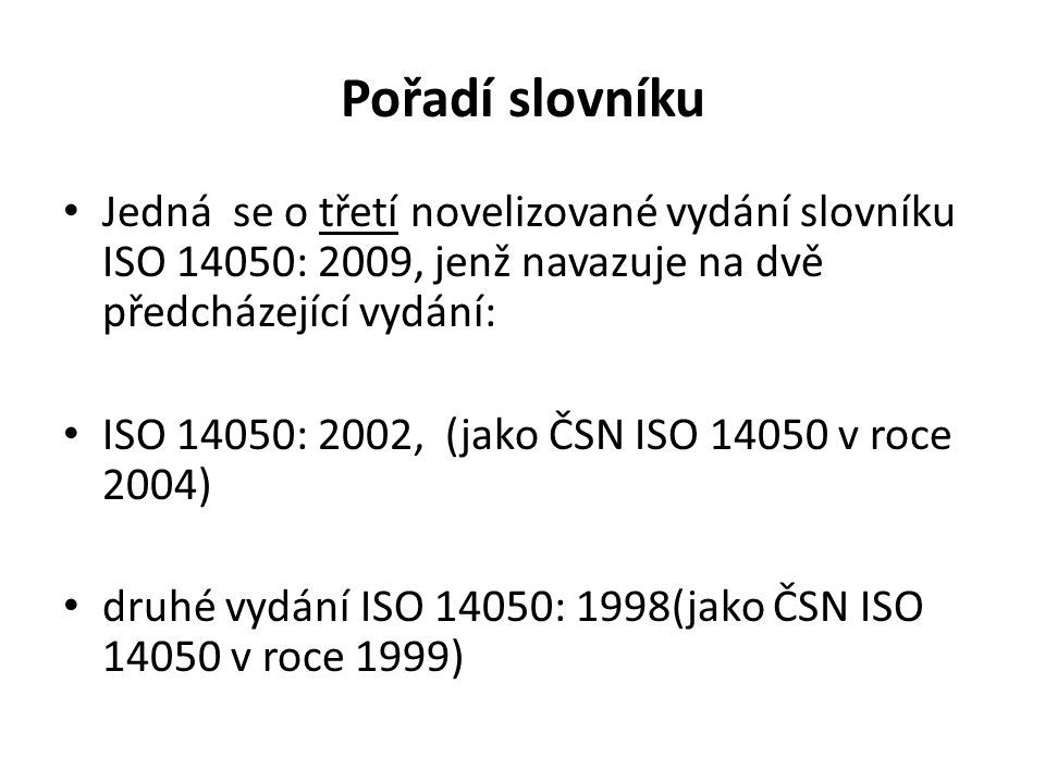 Pořadí slovníku Jedná se o třetí novelizované vydání slovníku ISO 14050: 2009, jenž navazuje na dvě předcházející vydání: ISO 14050: 2002, (jako ČSN ISO 14050 v roce 2004) druhé vydání ISO 14050: 1998(jako ČSN ISO 14050 v roce 1999)