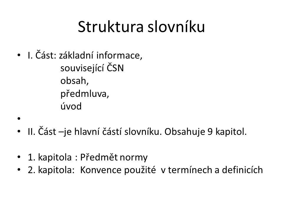 Struktura slovníku I. Část: základní informace, související ČSN obsah, předmluva, úvod II. Část –je hlavní částí slovníku. Obsahuje 9 kapitol. 1. kapi