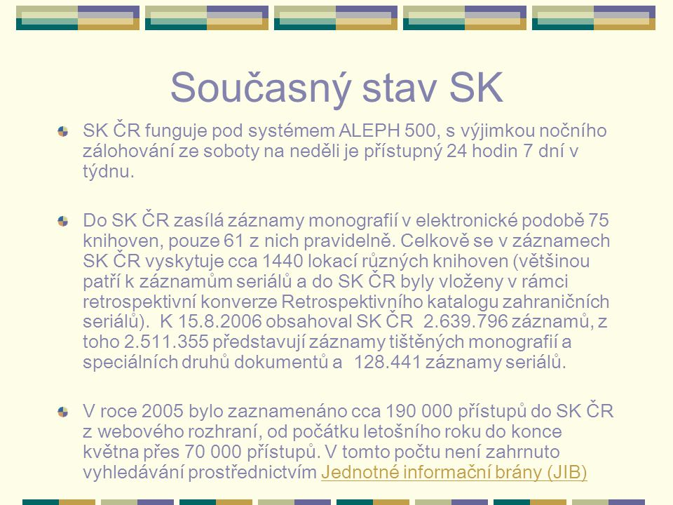 Současný stav SK SK ČR funguje pod systémem ALEPH 500, s výjimkou nočního zálohování ze soboty na neděli je přístupný 24 hodin 7 dní v týdnu.