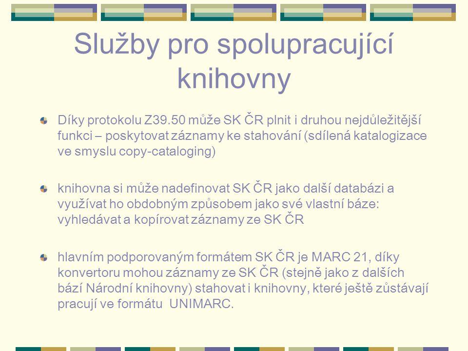 Služby pro spolupracující knihovny Díky protokolu Z39.50 může SK ČR plnit i druhou nejdůležitější funkci – poskytovat záznamy ke stahování (sdílená katalogizace ve smyslu copy-cataloging) knihovna si může nadefinovat SK ČR jako další databázi a využívat ho obdobným způsobem jako své vlastní báze: vyhledávat a kopírovat záznamy ze SK ČR hlavním podporovaným formátem SK ČR je MARC 21, díky konvertoru mohou záznamy ze SK ČR (stejně jako z dalších bází Národní knihovny) stahovat i knihovny, které ještě zůstávají pracují ve formátu UNIMARC.