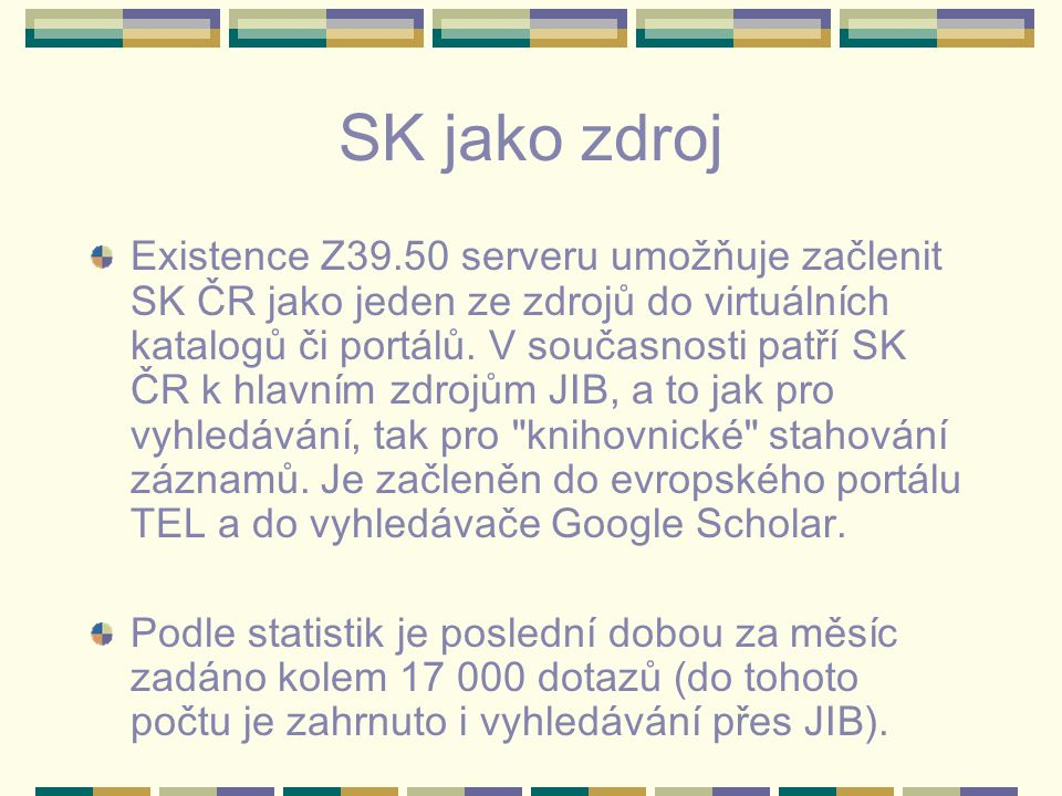 SK jako zdroj Existence Z39.50 serveru umožňuje začlenit SK ČR jako jeden ze zdrojů do virtuálních katalogů či portálů.