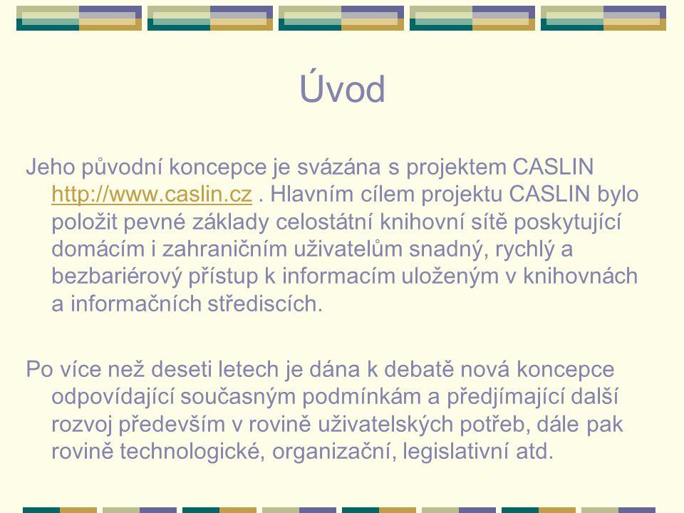 Úvod Jeho původn í koncepce je sv á z á na s projektem CASLIN http://www.caslin.cz. Hlavn í m c í lem projektu CASLIN bylo položit pevn é z á klady ce