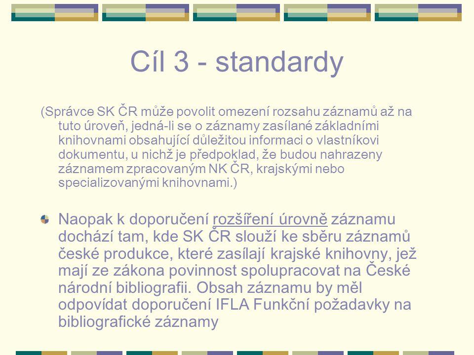 Cíl 3 - standardy (Správce SK ČR může povolit omezení rozsahu záznamů až na tuto úroveň, jedná-li se o záznamy zasílané základními knihovnami obsahující důležitou informaci o vlastníkovi dokumentu, u nichž je předpoklad, že budou nahrazeny záznamem zpracovaným NK ČR, krajskými nebo specializovanými knihovnami.) Naopak k doporučení rozšíření úrovně záznamu dochází tam, kde SK ČR slouží ke sběru záznamů české produkce, které zasílají krajské knihovny, jež mají ze zákona povinnost spolupracovat na České národní bibliografii.