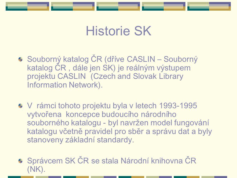Historie SK Souborný katalog ČR (dříve CASLIN – Souborný katalog ČR, dále jen SK) je reálným výstupem projektu CASLIN (Czech and Slovak Library Information Network).