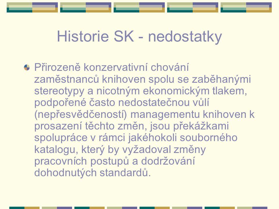 Historie SK - nedostatky Přirozeně konzervativní chování zaměstnanců knihoven spolu se zaběhanými stereotypy a nicotným ekonomickým tlakem, podpořené