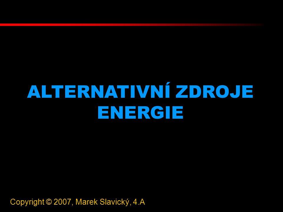 ALTERNATIVNÍ ZDROJE ENERGIE Copyright © 2007, Marek Slavický, 4.A