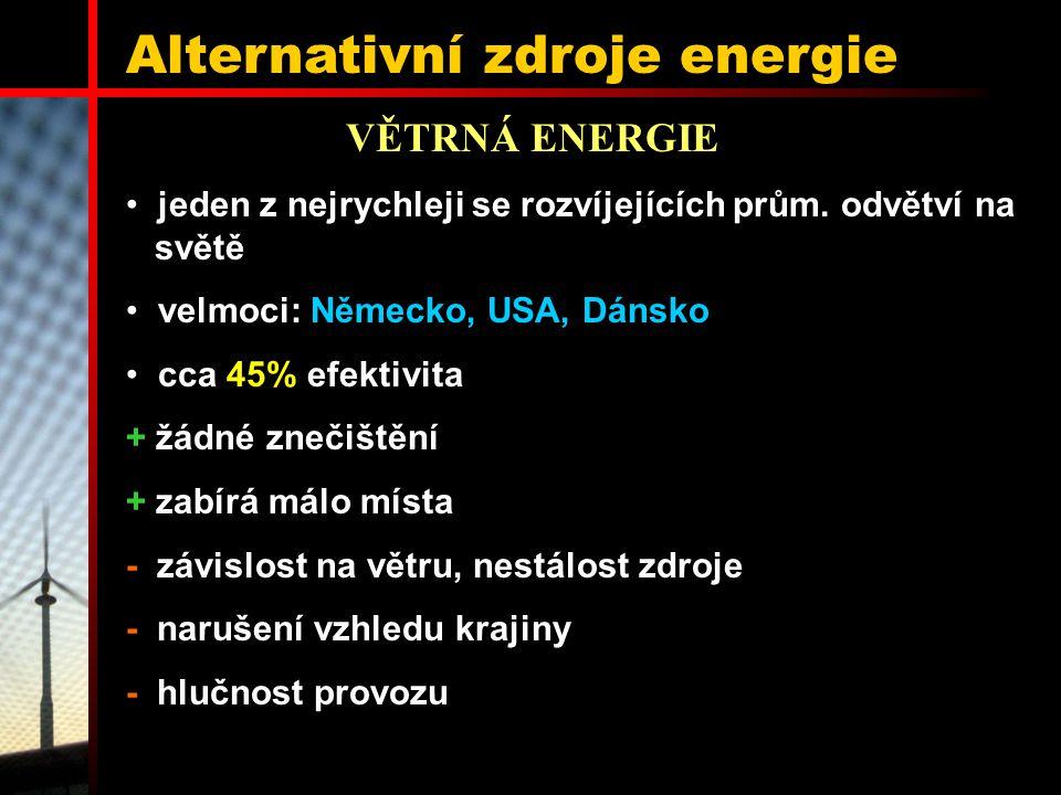 Alternativní zdroje energie VĚTRNÁ ENERGIE jeden z nejrychleji se rozvíjejících prům. odvětví na světě velmoci: Německo, USA, Dánsko cca 45% efektivit