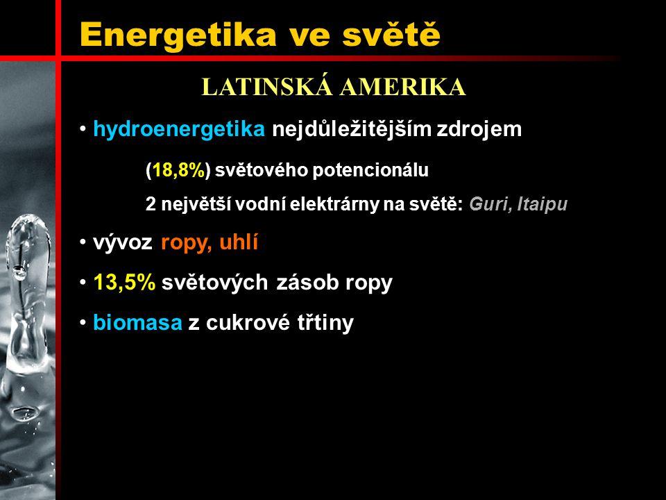 LATINSKÁ AMERIKA hydroenergetika nejdůležitějším zdrojem (18,8%) světového potencionálu 2 největší vodní elektrárny na světě: Guri, Itaipu vývoz ropy, uhlí 13,5% světových zásob ropy biomasa z cukrové třtiny