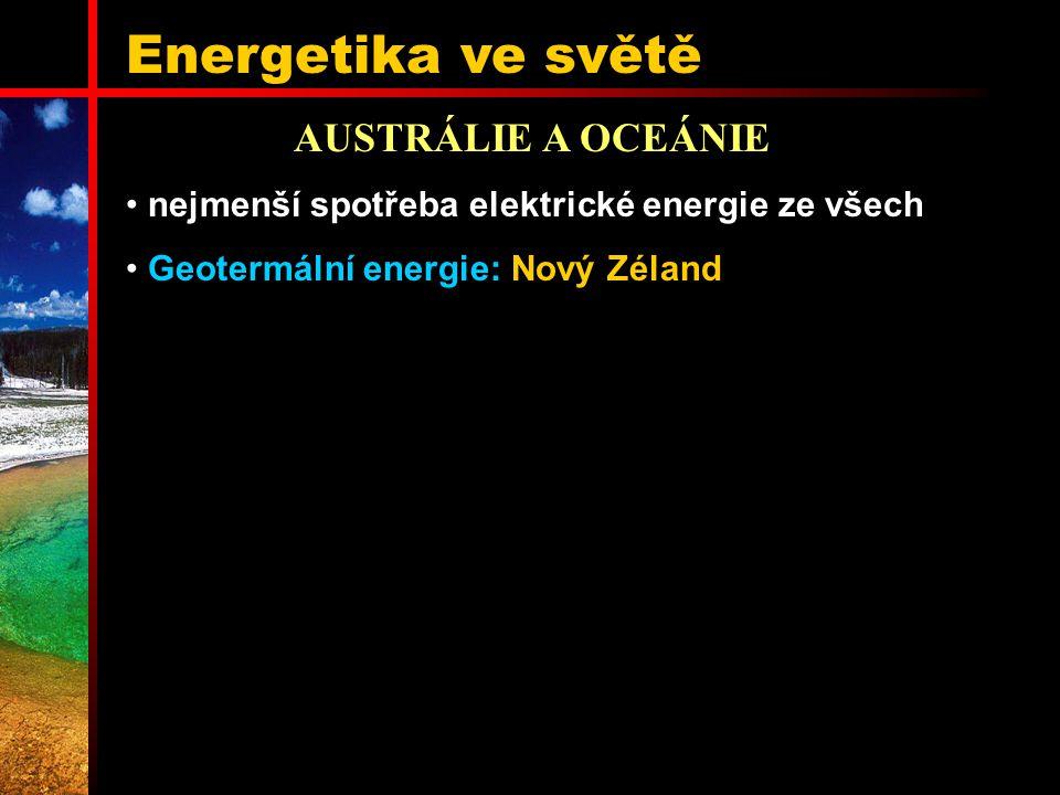 Energetika ve světě AUSTRÁLIE A OCEÁNIE nejmenší spotřeba elektrické energie ze všech Geotermální energie: Nový Zéland