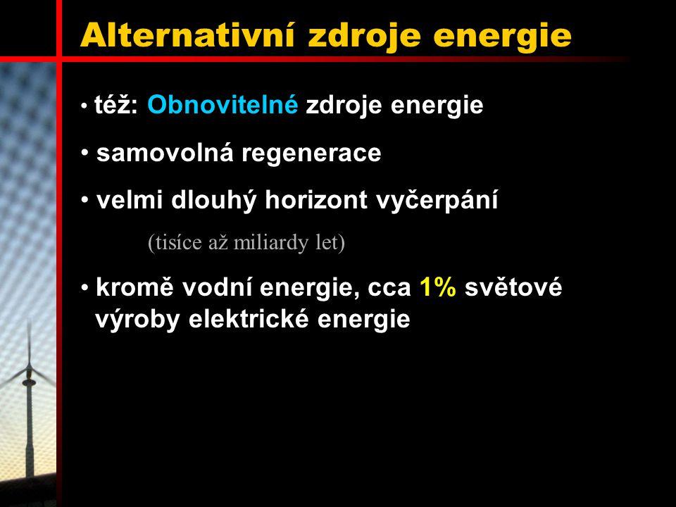 Alternativní zdroje energie též: Obnovitelné zdroje energie samovolná regenerace velmi dlouhý horizont vyčerpání (tisíce až miliardy let) kromě vodní energie, cca 1% světové výroby elektrické energie