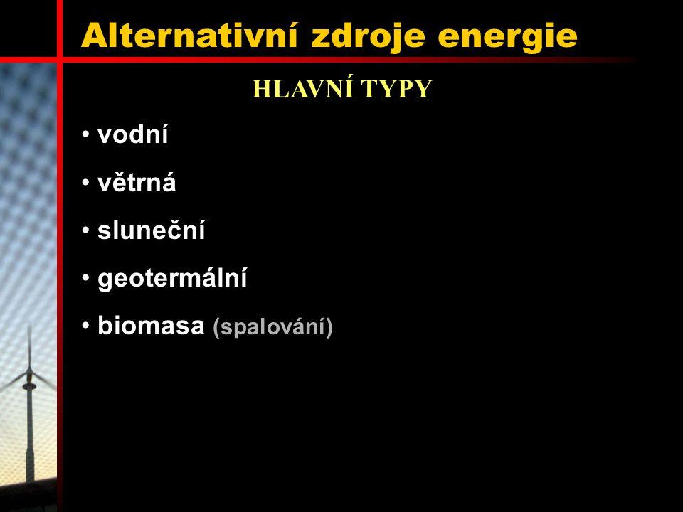 Alternativní zdroje energie GEOTERMÁLNÍ ENERGIE 0,1 - 0,2% světové energie významným zdrojem pro Island, Nový Zéland + žádné znečištění + skoro nulové provozní náklady + malé elektrárny: malý dopad na okolí - funkční pouze v málo oblastech - nepoužitelné, pokud se sníží teplota