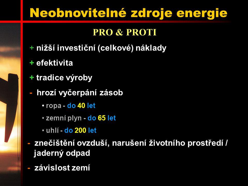 Neobnovitelné zdroje energie + nižší investiční (celkové) náklady + efektivita + tradice výroby - hrozí vyčerpání zásob ropa - do 40 let zemní plyn -