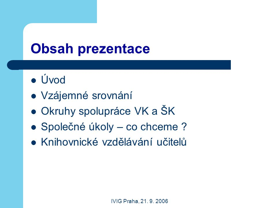IVIG Praha, 21. 9. 2006 Úvod Souvislosti Klub školních knihoven Kdo má vést školní knihovnu?