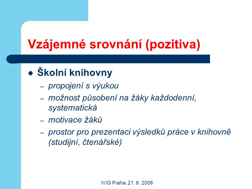 IVIG Praha, 21.9. 2006 Profil uživatele ŠK (ICŠ) Žáci a učitelé (příp.