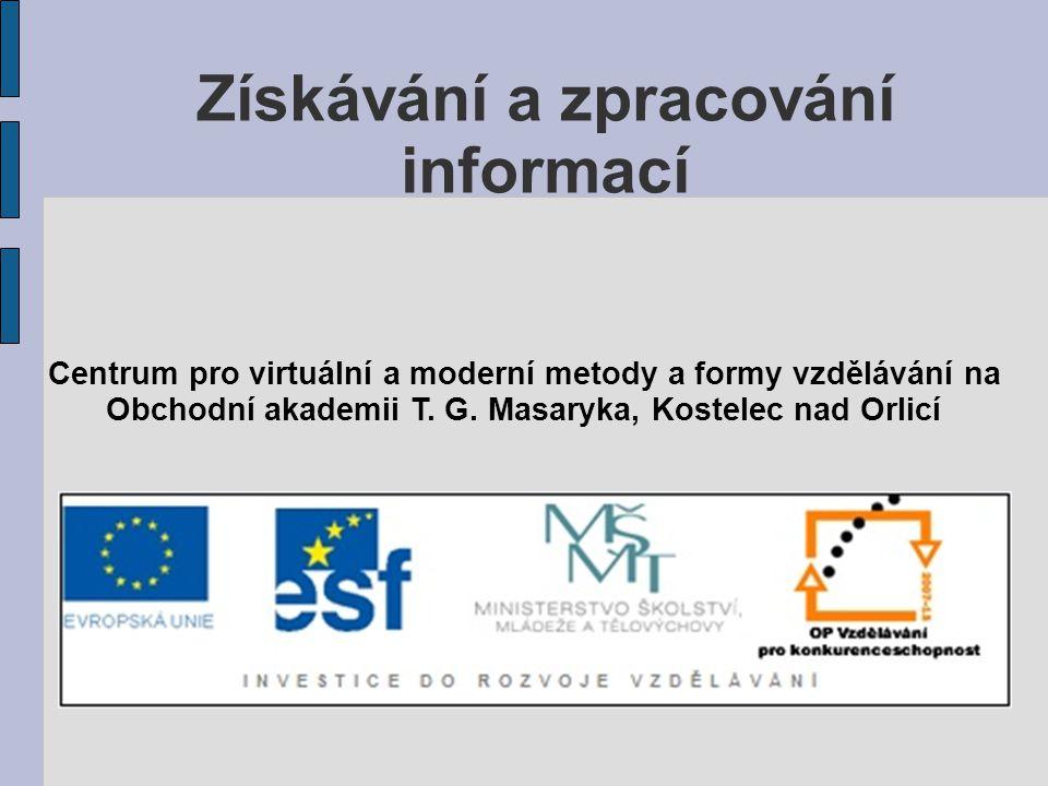 Získávání a zpracování informací Centrum pro virtuální a moderní metody a formy vzdělávání na Obchodní akademii T. G. Masaryka, Kostelec nad Orlicí