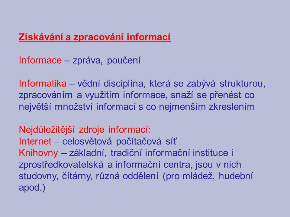 Získávání a zpracování informací Informace – zpráva, poučení Informatika – vědní disciplína, která se zabývá strukturou, zpracováním a využitím inform