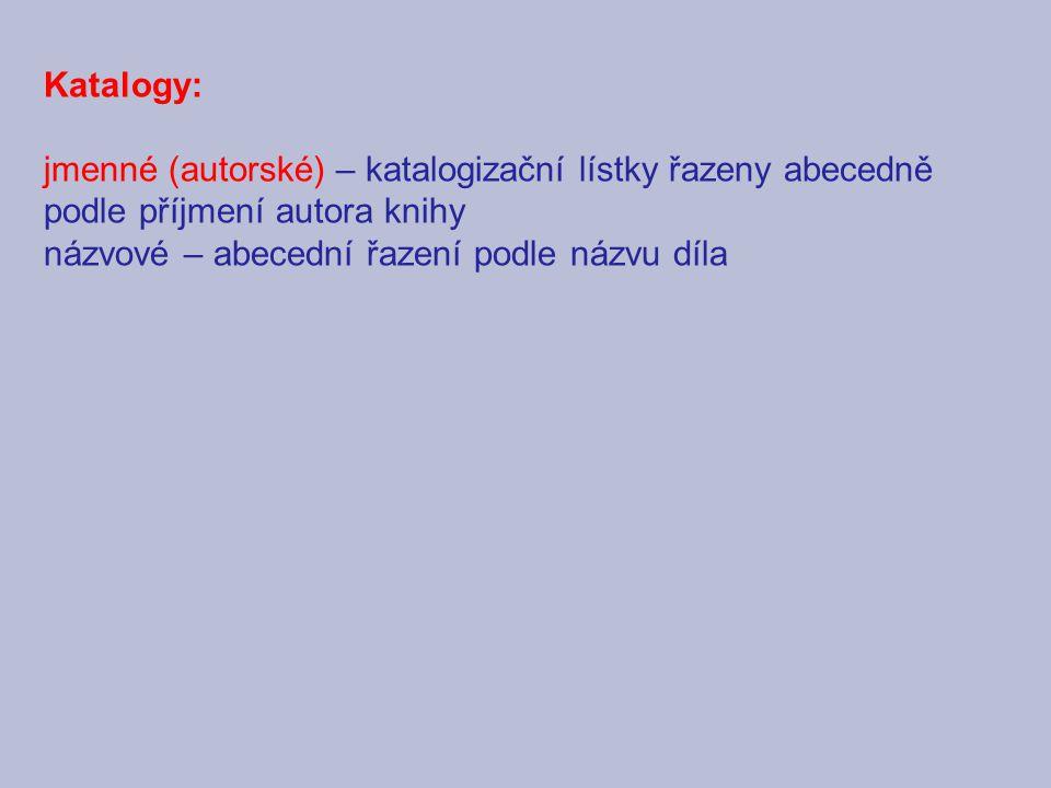 Katalogy: jmenné (autorské) – katalogizační lístky řazeny abecedně podle příjmení autora knihy názvové – abecední řazení podle názvu díla