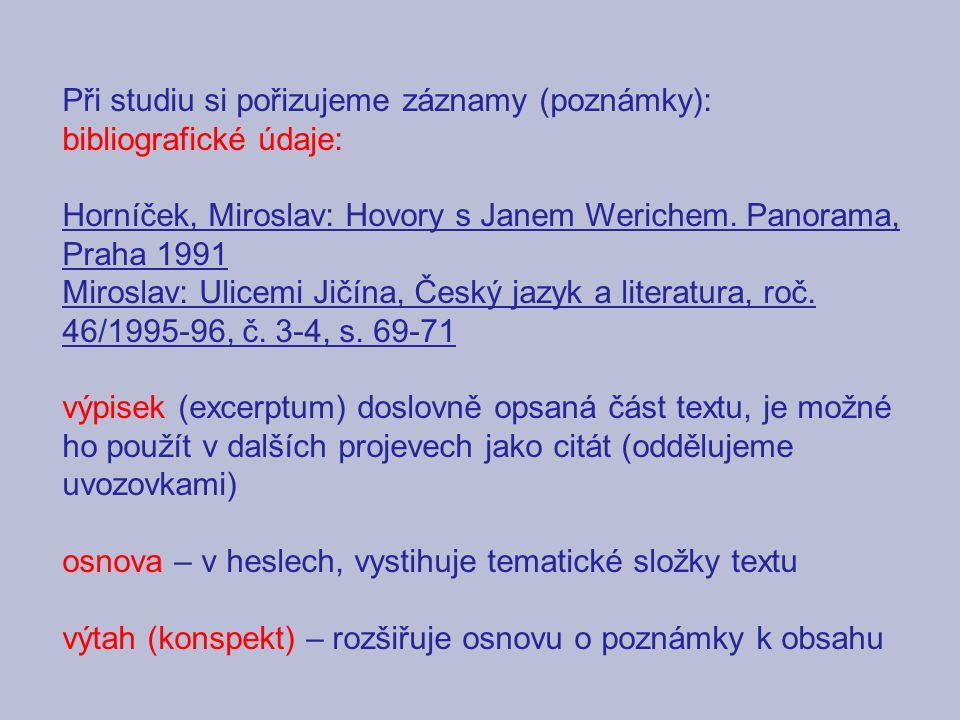 Při studiu si pořizujeme záznamy (poznámky): bibliografické údaje: Horníček, Miroslav: Hovory s Janem Werichem. Panorama, Praha 1991 Miroslav: Ulicemi