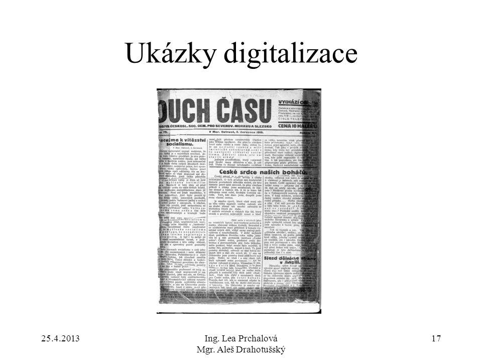25.4.2013Ing. Lea Prchalová Mgr. Aleš Drahotušský 17 Ukázky digitalizace
