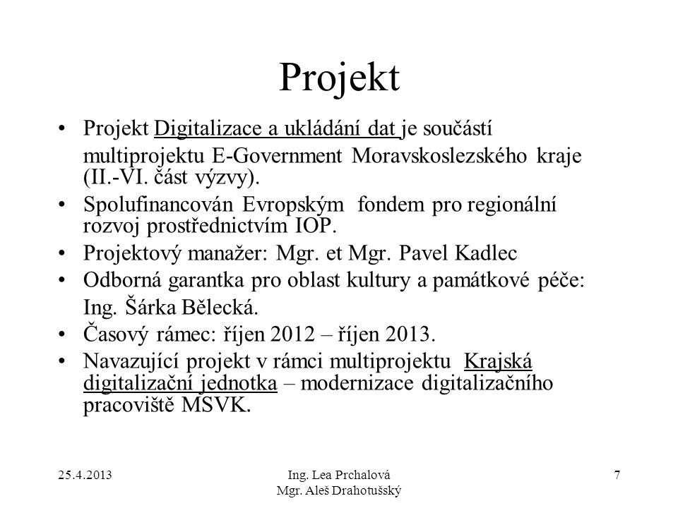 25.4.2013Ing. Lea Prchalová Mgr. Aleš Drahotušský 7 Projekt Projekt Digitalizace a ukládání dat je součástí multiprojektu E-Government Moravskoslezské