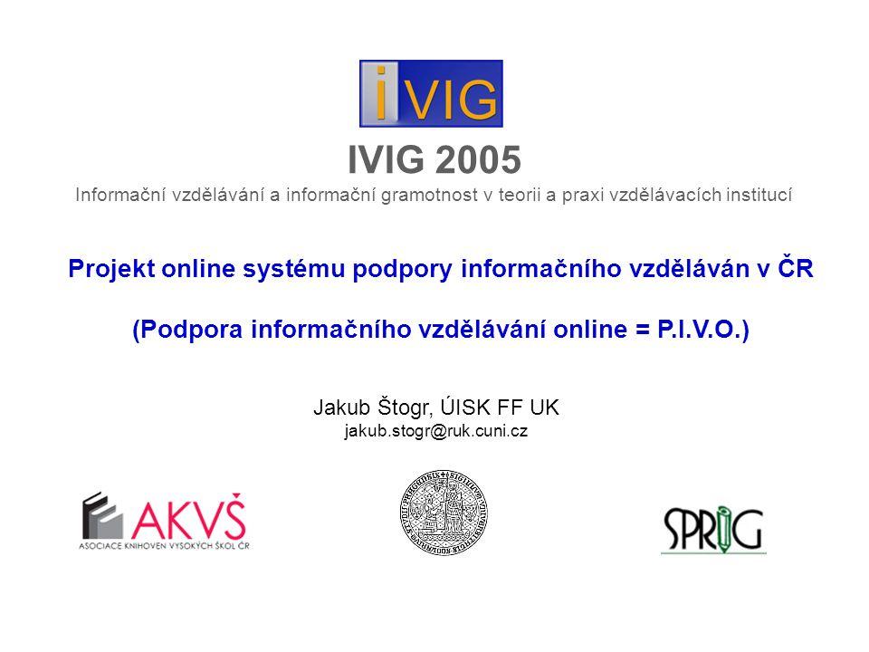 Fáze projektu: 1.Idea (začátek roku 2005) 2.