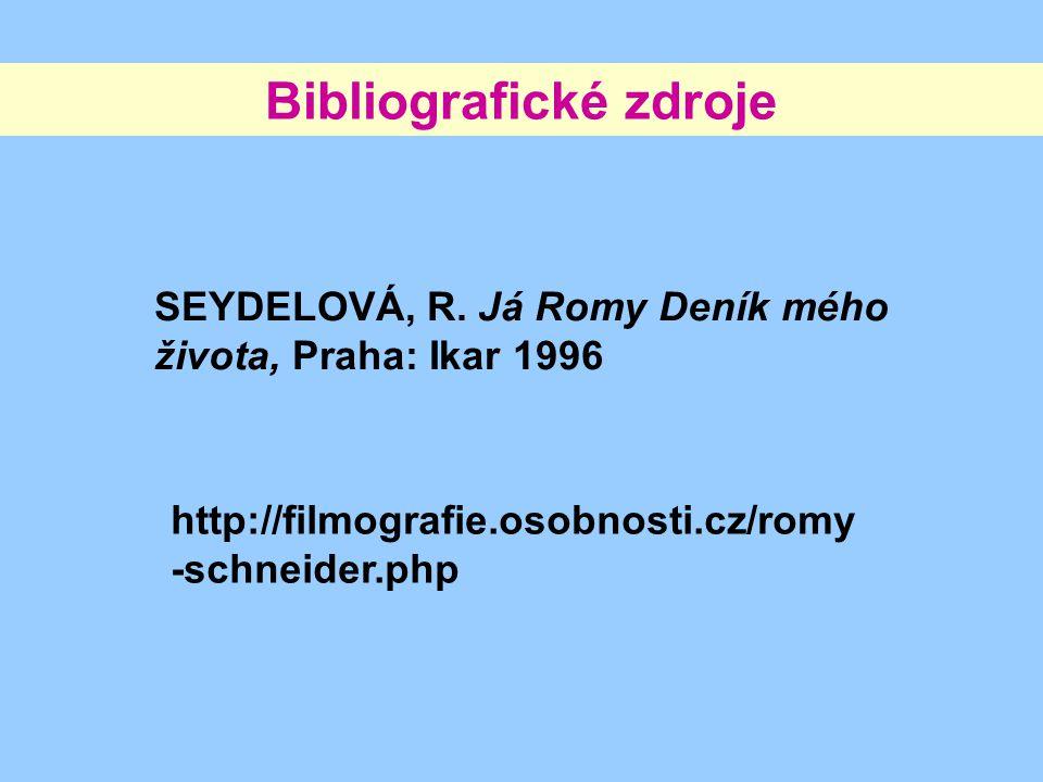 Bibliografické zdroje http://filmografie.osobnosti.cz/romy -schneider.php SEYDELOVÁ, R. Já Romy Deník mého života, Praha: Ikar 1996
