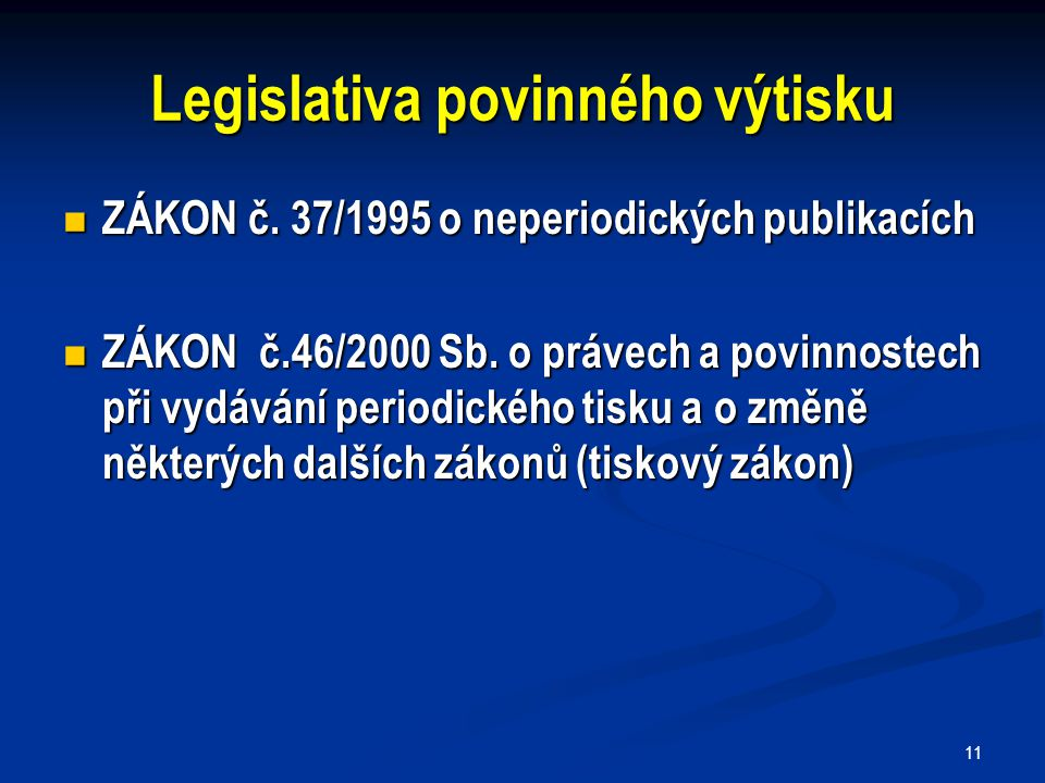 11 Legislativa povinného výtisku ZÁKON č. 37/1995 o neperiodických publikacích ZÁKON č. 37/1995 o neperiodických publikacích ZÁKON č.46/2000 Sb. o prá