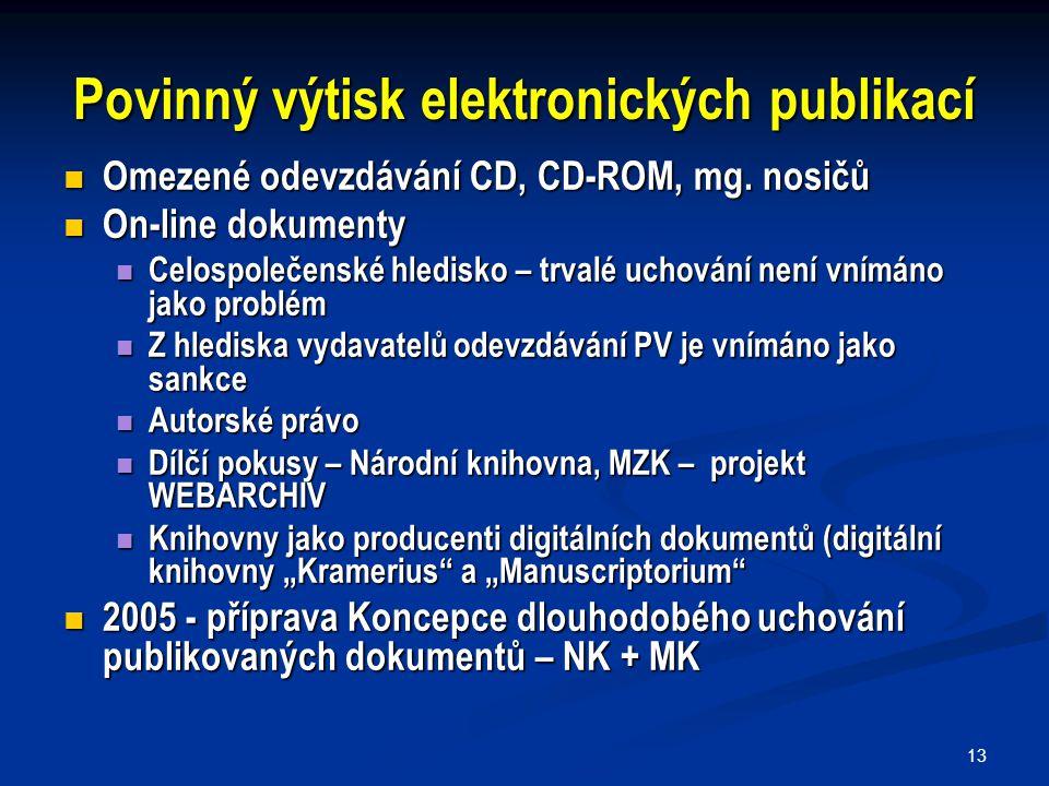 13 Povinný výtisk elektronických publikací Omezené odevzdávání CD, CD-ROM, mg. nosičů Omezené odevzdávání CD, CD-ROM, mg. nosičů On-line dokumenty On-