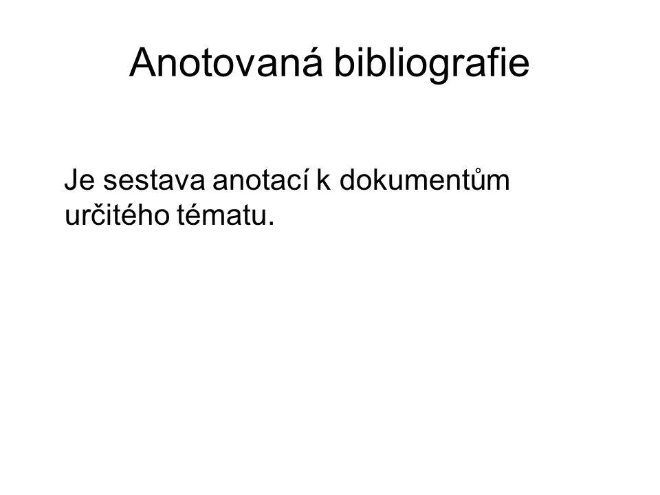 Anotovaná bibliografie Je sestava anotací k dokumentům určitého tématu.