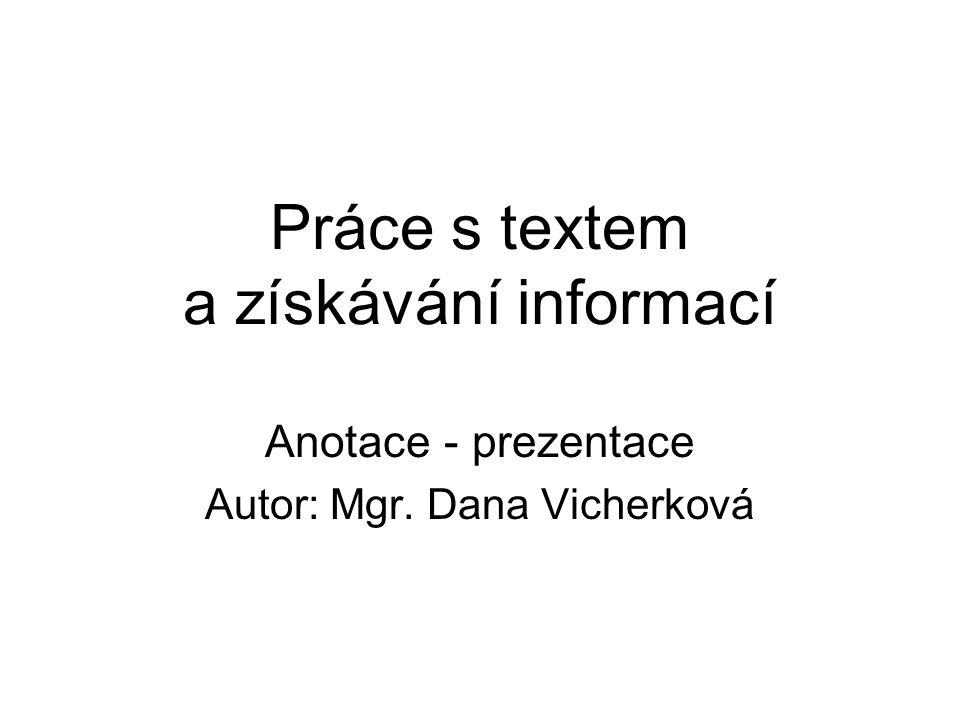 Práce s textem a získávání informací Anotace - prezentace Autor: Mgr. Dana Vicherková